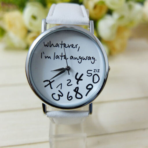 """i am late watch, """" Whatever I am Late Anyway """" Watches"""